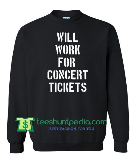 Will Work For Concert Tickets Sweatshirt Maker Cheap