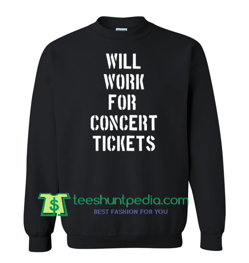 buy will work for concert tickets sweatshirt maker cheap from