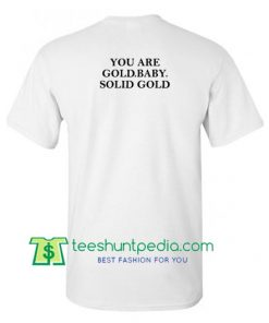 You Are Gold Baby Solid Gold Back T Shirt Maker Cheap