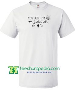 You are My Sun My Moon and All My Stars T Shirt Maker Cheap