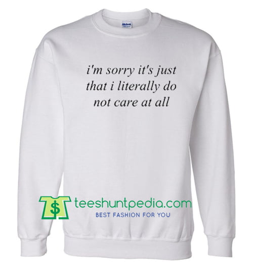 I'm Sorry It's Just That Literally Sweatshirt Maker Cheap