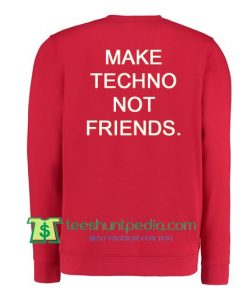 Make Techno Not Friends Back Sweatshirt Maker Cheap