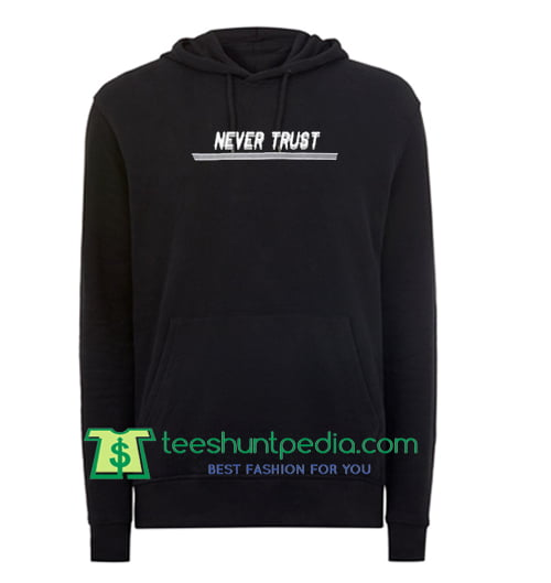 Never Trust Hoodie Maker Cheap