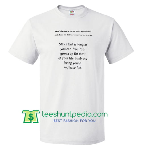 Stay A Kid As Long As You Can Quotes T Shirt gift tees adult unisex custom clothing Size S-3XL