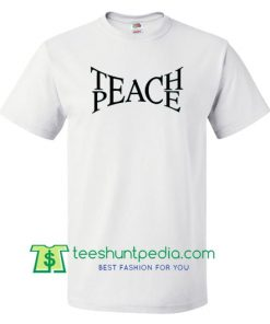 Teach Peace T Shirt gift tees adult unisex custom clothing Size S-3XL