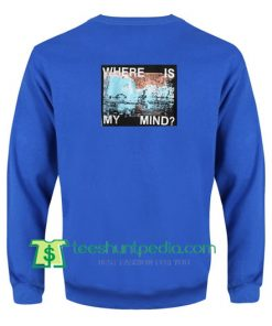 Where Is My Mind Back Sweatshirt Maker Cheap