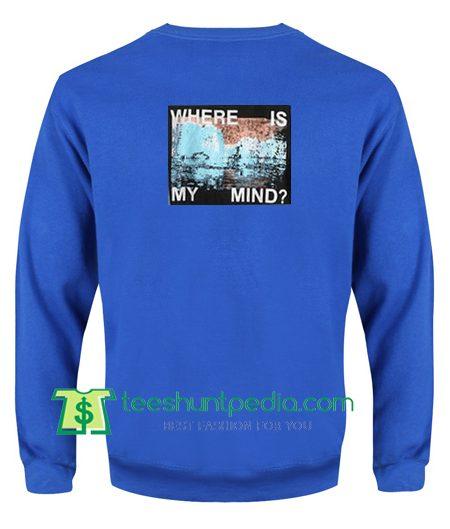 Where Is My Mind Back Sweatshirt Maker Cheap