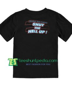 Would You Please Shut The Hell Up Back T Shirt gift tees adult unisex custom clothing Size S-3XL