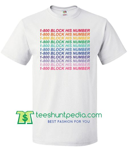 1-800 Block His Number T Shirt gift tees adult unisex custom clothing Size S-3XL