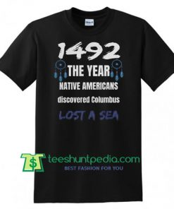 1492 Native Americans discovered Columbus lost T Shirt, Anti Columbus day Shirts gift tees adult unisex custom clothing Size S-3XL