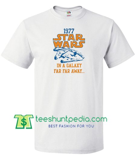 1977 Star Wars In A Galaxy Far Far Away T Shirt gift tees adult unisex custom clothing Size S-3XL