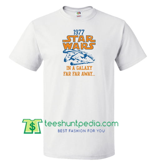 1977 Star Wars In A Galaxy Far Far Away T Shirt gift tees adult unisex custom clothing Size S-3XL
