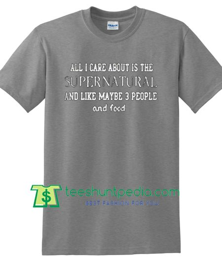 All I Care About Is The Supernatural T Shirt gift tees adult unisex custom clothing Size S-3XL