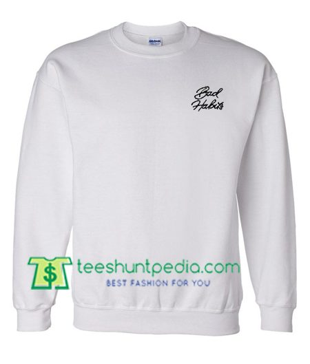 Bad Habits Sweatshirt Maker Cheap