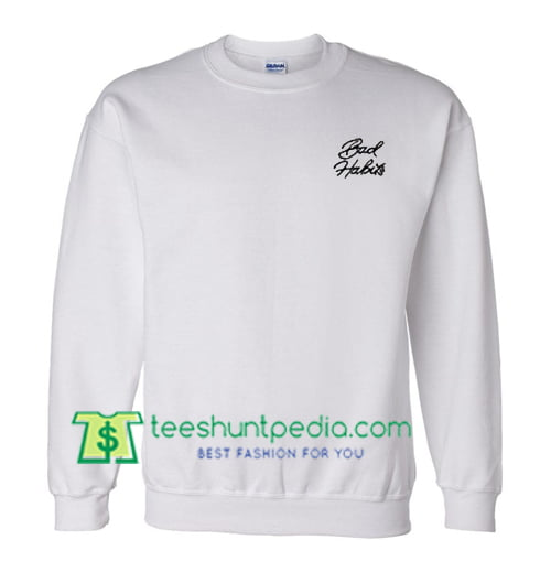 Bad Habits Sweatshirt Maker Cheap