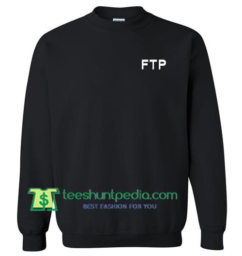 FTP Font Sweatshirt Maker Cheap From Teeshuntpedia.com