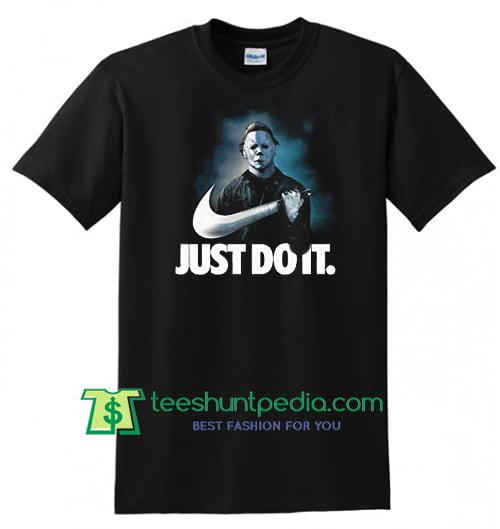 d8a00261 Halloween Michael Myers T Shirt, Just do it Nike Parody Shirt gift tees  adult unisex