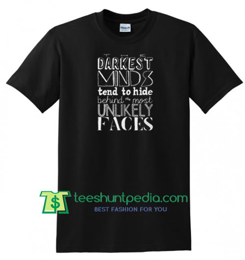 The Darkest Minds Tend to Hide Behind the Most Unlikely Faces T Shirt gift tees adult unisex custom clothing Size S-3XL