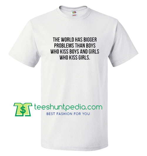 The World Has Bigger Problem T Shirt gift tees adult unisex custom clothing Size S-3XL