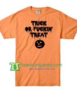 Trick Or Fuckin Treat T Shirt Halloween Shirts gift tees adult unisex custom clothing Size S-3XL