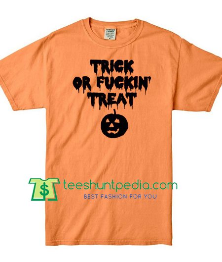 Trick Or Fuckin Treat T Shirt Halloween Shirts gift tees adult unisex custom clothing Size S-3XL
