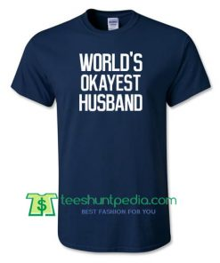 World's Okayest HUSBAND Great Shirt For Sweetest Day Gift For Husband Shirt gift tees adult unisex custom clothing Size S-3XL