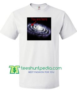 You Are Here Galaxy T Shirt gift tees adult unisex custom clothing Size S-3XL