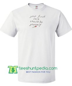 Your First Love Should Be Yourself T Shirt gift tees adult unisex custom clothing Size S-3XL