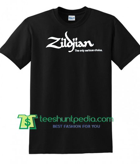 Zildjian The Only Serious Choice T Shirt gift tees adult unisex custom clothing Size S-3XL