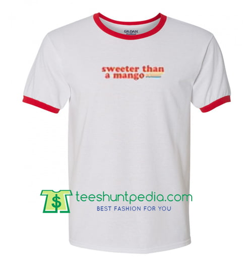 Sweeter than a mango ringer T Shirt gift tees adult unisex custom clothing Size S-3XL