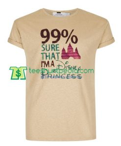 99% Sure That I'm A Disnep Princess T Shirt gift tees adult unisex custom clothing Size S-3XL
