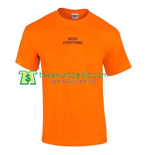 Avoid Everything T Shirt gift tees adult unisex custom clothing Size S-3XL