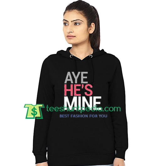 Aye He's Mine Couple Hoodie Maker Cheap