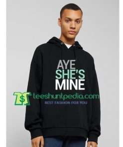 Aye She's Mine Couple Hoodie Maker Cheap