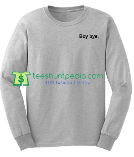 Boy Bye Sweatshirt Maker Cheap