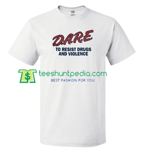 Dare to resist drugs and violence T Shirt gift tees adult unisex custom clothing Size S-3XL