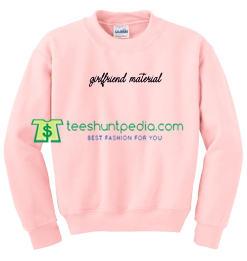 Girlfriend Material Sweatshirt Maker Cheap