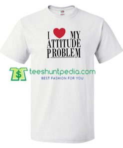 I Love My Attitude Problem T Shirt gift tees adult unisex custom clothing Size S-3XL