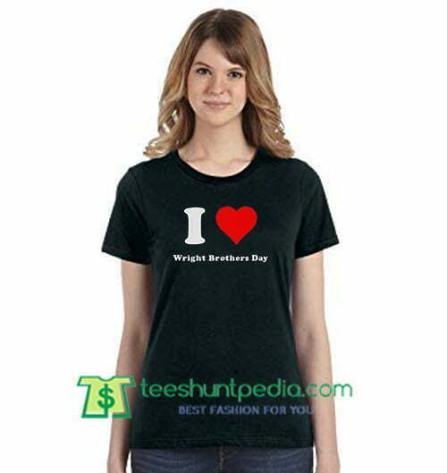 I Love Wright Brothers Day T shirt I Heart Wright Brothers Day Shirt gift tees adult unisex custom clothing Size S-3XL