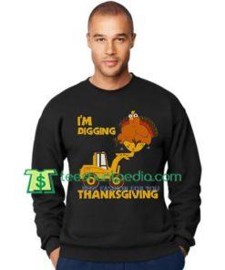 I'm Digging Thanksgiving Cute Turkey Tractor Sweatshirt Maker Cheap