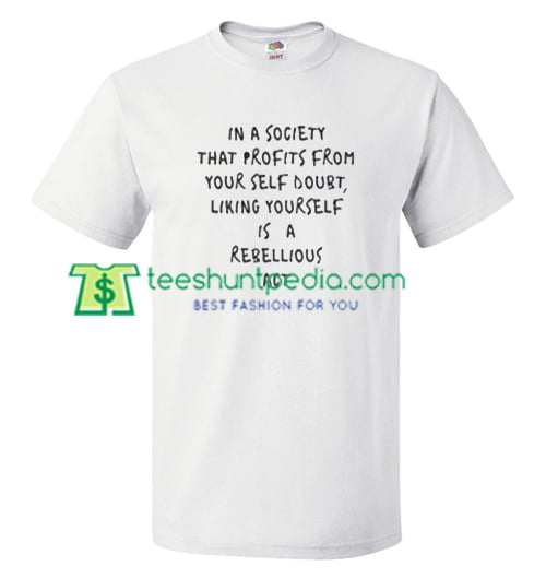 In a Society That Profits Quotes T Shirt gift tees adult unisex custom clothing Size S-3XL