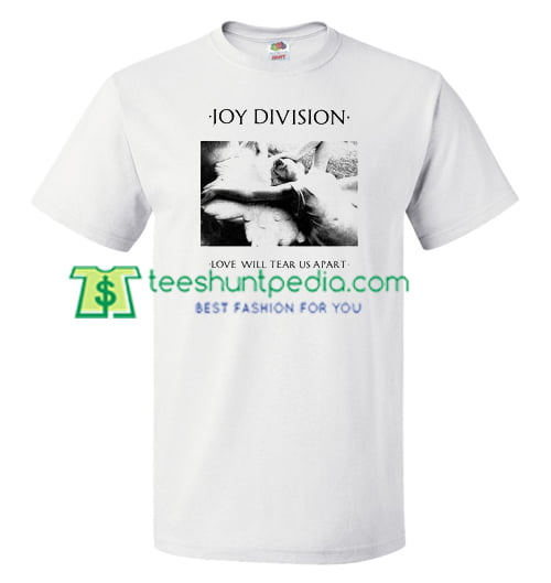Joy Division Love Will Tear Us Apart T Shirt gift tees adult unisex custom clothing Size S-3XL