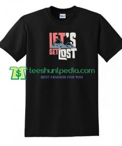 Lets Get Lost T Shirt gift tees adult unisex custom clothing Size S-3XL