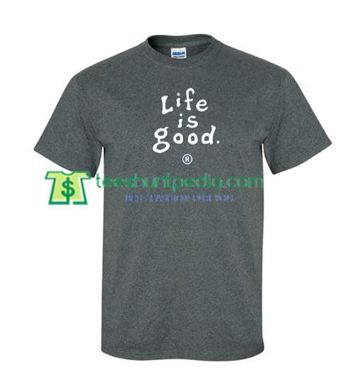 eec49f925c5c Life is Good T Shirts gift tees adult unisex custom clothing Size S-3XL