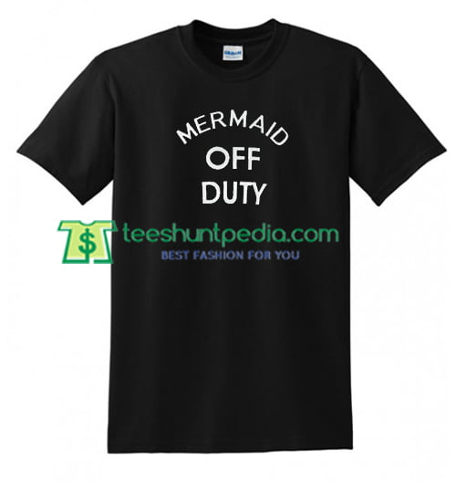 Mermaid Off Duty T shirt gift tees adult unisex custom clothing Size S-3XL
