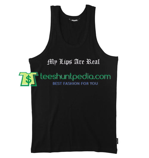 My Lips Are Real Tank Top gift shirt unisex custom clothing Size S-3XL