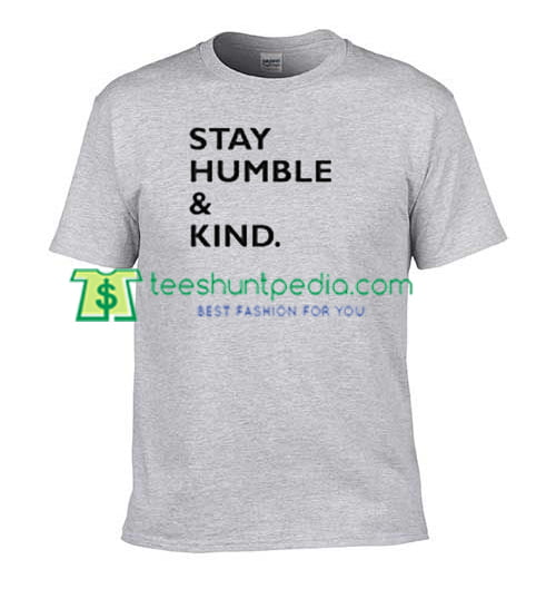 Stay Humble and Kind T Shirt gift tees adult unisex custom clothing Size S-3XL
