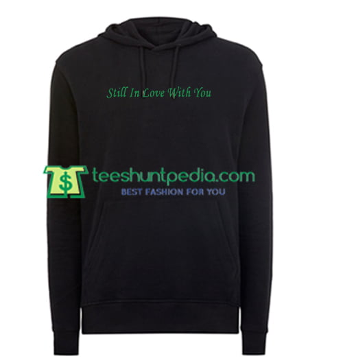Still In Love With You Hoodie Maker Cheap