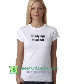 Studying Studied T Shirt gift tees adult unisex custom clothing Size S-3XL