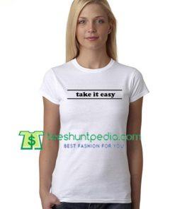 Take It Easy T Shirt gift tees adult unisex custom clothing Size S-3XL